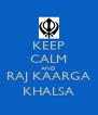 KEEP CALM AND RAJ KAARGA KHALSA - Personalised Poster A4 size