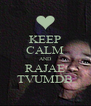 KEEP CALM AND RAJAE TVUMDB - Personalised Poster A4 size