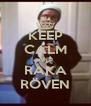 KEEP CALM AND RAKA RÖVEN - Personalised Poster A4 size
