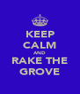 KEEP CALM AND RAKE THE GROVE - Personalised Poster A4 size