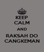 KEEP CALM AND RAKSAH DO CANGKEMAN - Personalised Poster A4 size