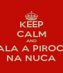 KEEP CALM AND RALA A PIROCA NA NUCA - Personalised Poster A4 size