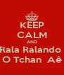 KEEP CALM AND Rala Ralando  O Tchan  Aê - Personalised Poster A4 size
