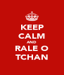 KEEP CALM AND RALE O TCHAN - Personalised Poster A4 size