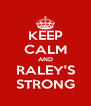 KEEP CALM AND RALEY'S STRONG - Personalised Poster A4 size