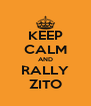 KEEP CALM AND RALLY ZITO - Personalised Poster A4 size