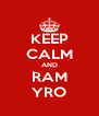 KEEP CALM AND RAM YRO - Personalised Poster A4 size