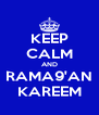 KEEP CALM AND RAMA9'AN KAREEM - Personalised Poster A4 size