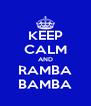 KEEP CALM AND RAMBA BAMBA - Personalised Poster A4 size