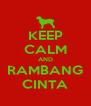 KEEP CALM AND RAMBANG CINTA - Personalised Poster A4 size