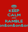 KEEP CALM AND RAMBLE on&on&on&on - Personalised Poster A4 size
