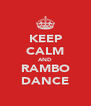 KEEP CALM AND RAMBO DANCE - Personalised Poster A4 size