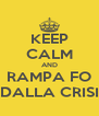 KEEP CALM AND RAMPA FO DALLA CRISI - Personalised Poster A4 size