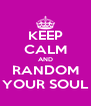 KEEP CALM AND RANDOM YOUR SOUL - Personalised Poster A4 size