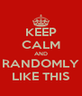 KEEP CALM AND RANDOMLY LIKE THIS - Personalised Poster A4 size