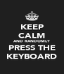KEEP CALM AND RANDOMLY PRESS THE KEYBOARD - Personalised Poster A4 size