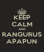 KEEP CALM AND RANGURUS APAPUN - Personalised Poster A4 size