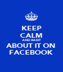 KEEP CALM AND RANT ABOUT IT ON FACEBOOK - Personalised Poster A4 size