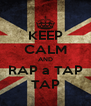 KEEP CALM AND RAP a TAP TAP - Personalised Poster A4 size