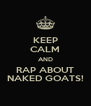 KEEP CALM AND RAP ABOUT NAKED GOATS! - Personalised Poster A4 size