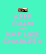 KEEP CALM AND RAP LIKE CHARLES II - Personalised Poster A4 size