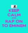 KEEP CALM AND RAP ON TO EMINEM - Personalised Poster A4 size