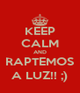 KEEP CALM AND RAPTEMOS A LUZ!! ;) - Personalised Poster A4 size