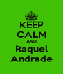 KEEP CALM AND Raquel Andrade - Personalised Poster A4 size