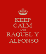 KEEP CALM AND RAQUEL Y  ALFONSO - Personalised Poster A4 size