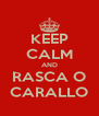 KEEP CALM AND RASCA O CARALLO - Personalised Poster A4 size