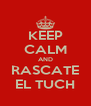 KEEP CALM AND RASCATE EL TUCH - Personalised Poster A4 size