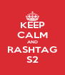 KEEP CALM AND RASHTAG S2 - Personalised Poster A4 size