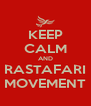 KEEP CALM AND RASTAFARI MOVEMENT - Personalised Poster A4 size