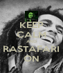 KEEP CALM AND RASTAFARI ON - Personalised Poster A4 size