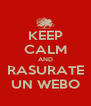 KEEP CALM AND RASURATE UN WEBO - Personalised Poster A4 size