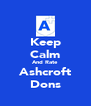 Keep Calm And Rate Ashcroft Dons - Personalised Poster A4 size