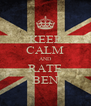 KEEP CALM AND RATE BEN - Personalised Poster A4 size
