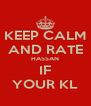 KEEP CALM AND RATE HASSAN IF YOUR KL - Personalised Poster A4 size