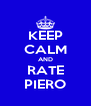 KEEP CALM AND RATE PIERO - Personalised Poster A4 size