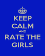 KEEP CALM AND RATE THE GIRLS - Personalised Poster A4 size