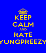 KEEP CALM AND RATE YUNGPREEZY - Personalised Poster A4 size