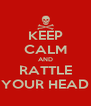 KEEP CALM AND RATTLE YOUR HEAD - Personalised Poster A4 size