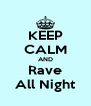 KEEP CALM AND Rave All Night - Personalised Poster A4 size