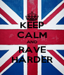 KEEP CALM AND RAVE HARDER - Personalised Poster A4 size
