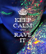 KEEP CALM AND RAVE IT - Personalised Poster A4 size