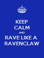 KEEP CALM AND RAVE LIKE A  RAVENCLAW - Personalised Poster A4 size