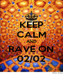 KEEP CALM AND RAVE ON 02/02 - Personalised Poster A4 size
