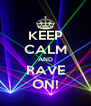 KEEP CALM AND RAVE ON! - Personalised Poster A4 size