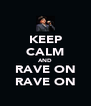 KEEP CALM AND RAVE ON RAVE ON - Personalised Poster A4 size
