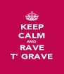 KEEP CALM AND RAVE T' GRAVE - Personalised Poster A4 size